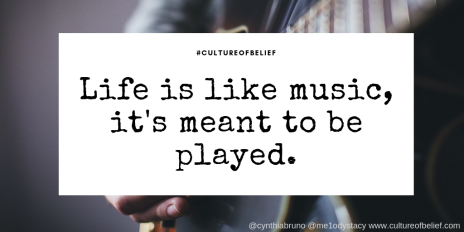 Life is like music, it's meant to be played.